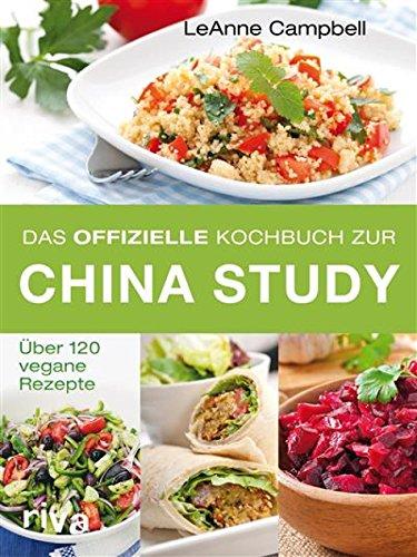 Über 120 Gesunde (Das offizielle Kochbuch zur China Study: Über 120 vegane Rezepte)