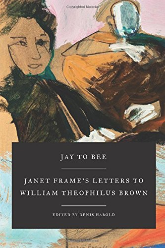 Jay to Bee: Janet Frame's Letters to William Theophilus Brown