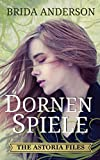 Astoria Files - Dornenspiele: Die Astoria Files-Reihe, Band 1 (Urban Fantasy)