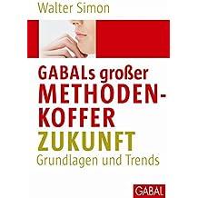 GABALs großer Methodenkoffer. Zukunft: Grundlagen und Trends (Whitebooks)