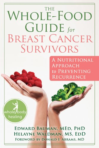 The Whole-Food Guide for Breast Cancer Survivors: A Nutritional Approach to Preventing Recurrence (New Harbinger Whole-Body Healing Series)