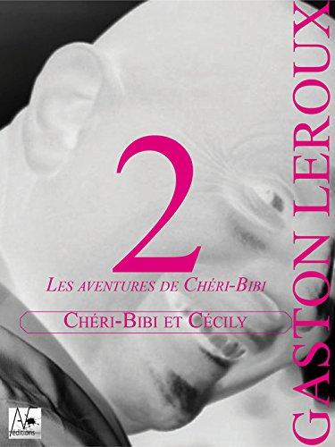 Chéri-Bibi et Cécily: Les aventures de Chéri-Bibi par Gaston Leroux