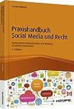 Praxishandbuch Social Media und Recht: Rechtssichere Kommunikation und Werbung in