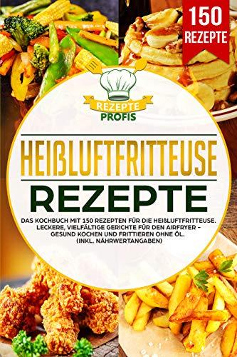 ezepte: Das Kochbuch mit 150 Rezepten für die Heißluftfritteuse. Leckere vielfältige Gerichte für den Airfryer - Gesund kochen und frittieren ohne Öl (inkl. Nährwertangaben) ()