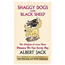Shaggy Dogs and Black Sheep: The Origins of Even More Phrases We Use Every Day by Jack, Albert (2005) Hardcover