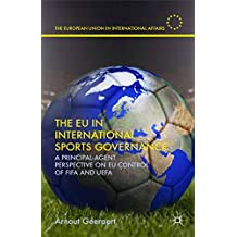 The EU in International Sports Governance: A Principal-Agent Perspective on EU Control of FIFA and UEFA (The European Union in International Affairs)