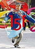 China 151: Das riesige Reich der Mitte in 151 Momentaufnahmen - Françoise Hauser, Volker Häring