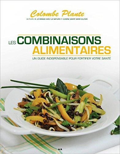 Les combinaisons alimentaires - Un guide indispensable pour fortifier votre santé par Colombe Plante