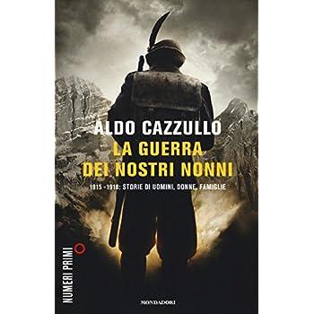 La Guerra Dei Nostri Nonni. (1915-1918): Storie Di Uomini, Donne, Famiglie