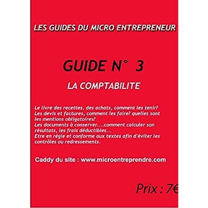 LA COMPTABILITE: Comment structurer une organisation d'une micro entreprise? (LES GUIDES DU MICRO ENTREPRENEUR)