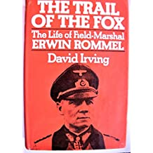 The Trail of the Fox: The life of Field-Marshal Erwin Rommel