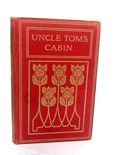 Uncle Toms Cabin A Tale of Life Among the Lowly