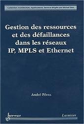 Gestion des ressources et des défaillances dans les réseaux IP, MPLS et Ethernet