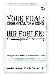 Your Foal: Essential Training / Ihr Fohlen: Grundlegendes Training (A Bilingual Parallel Text Book, English/German Edition) by Keith Hosman (2014-08-15)