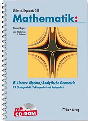 Unterrichtspraxis S II Mathematik: UP Mathe SII; Lineare Algebra/Analytische Geometrie; Skarlarprodukt, Vektorprodukt und Spatprodukt