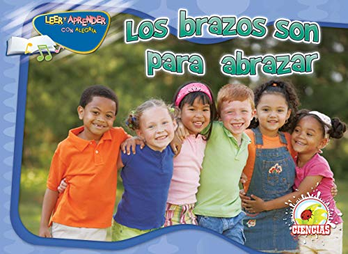 Los brazos son para abrazar / Arms Are for Hugging (Leer y aprender con alegria/ Happy Reading Happy Learning Spanish)