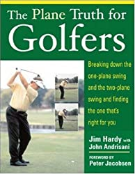 [(The Plane Truth for Golfers: Breaking Down the One-plane Swing and the Two-plane Swing and Finding the One That's Right for You)] [ By (author) Jim Hardy, By (author) John Andrisani ] [May, 2005]