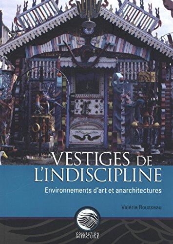 Vestiges De L'indiscipline: Environnement D'art Et Anarchitectures par Valrie Rousseau
