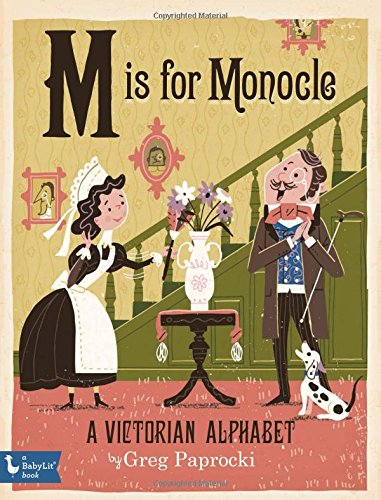 M is for Monocle: A Victorian Alphabet por Greg Paprocki