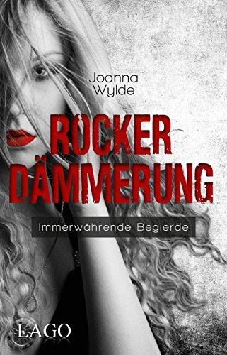 Rockerdämmerung: Immerwährende Begierde (Reapers Motorcycle Club) von [Wylde, Joanna]