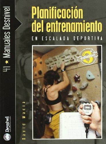 Planificacion Del Entrenamiento En Escalada Deportiva (Manuales (desnivel)) por David Macia