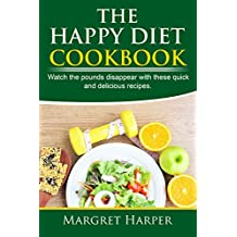 The Happy Diet Cookbook: Watch the pounds disappear with these quick and delicious recipes. (English Edition)