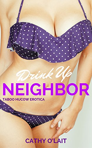 drink-up-neighbor-a-taboo-hucow-adult-nursing-story-english-edition