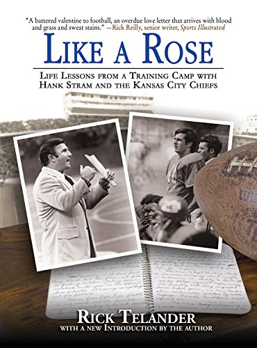 Like a Rose: Life Lessons from a Training Camp with Hank Stram and the Kansas City Chiefs (English Edition) por Rick Telander