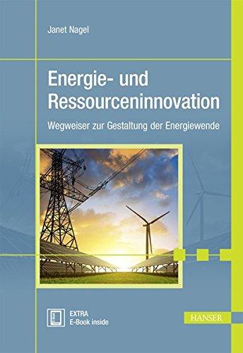 Energie- und Ressourceninnovation: Wegweiser zur Gestaltung der Energiewende (plus E-Book inside)