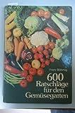 Sechshundert Ratschläge für den Gemüsegarten