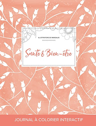 Journal de Coloration Adulte: Sante & Bien-Etre (Illustrations de Mandalas, Coquelicots Peche) par Courtney Wegner