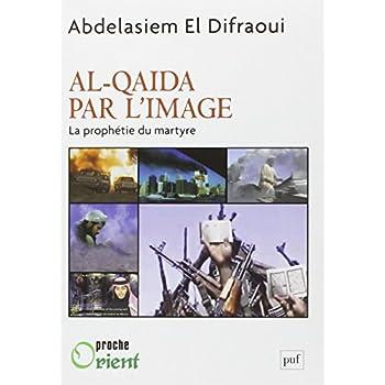 Al-Qaida par l'image. La prophétie du martyre