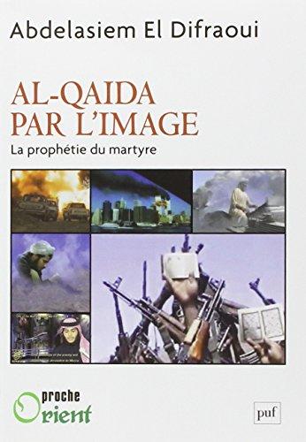 Al-Qaida par l'image. La prophétie du martyre par Asiem El Difraoui