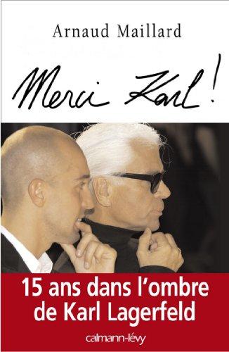 Merci Karl ! : 15 ans dans l'ombre de Karl Lagerfeld (Biographies, Autobiographies) par Arnaud Maillard