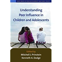 Understanding Peer Influence in Children and Adolescents (Duke Series in Child Development and Public Policy (Paperback))