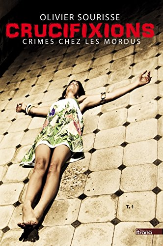Crucifixions (Crimes chez les Mordus t. 1) de Olivier Sourisse 2017
