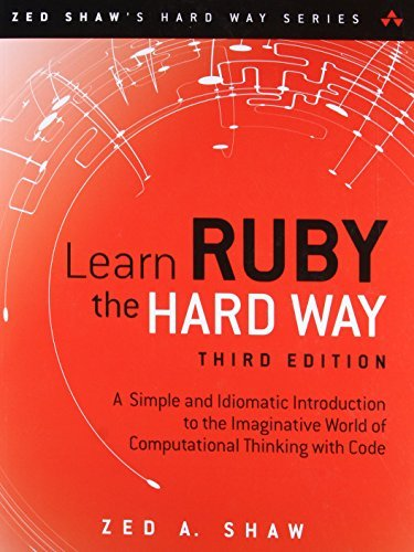 Learn Ruby the Hard Way: A Simple and Idiomatic Introduction to the Imaginative World of Computational Thinking with Code (Zed Shaw's Hard Way) by Zed A. Shaw (7-Dec-2014) Paperback