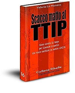Scacco matto al TTIP (Collana Ribelle Vol. 16) di [Monaco, Valerio Lo]