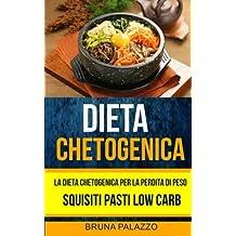 Dieta Chetogenica: La Dieta Chetogenica per la Perdita di Peso: Squisiti Pasti Low Carb