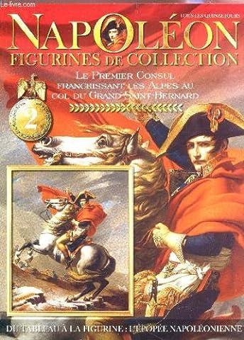 NAPOLEON, FIGURINES DE COLLECTION / N°2 / LE PREMIER CONSUL FRANCHISSANT LES ALPES AU COL DU GRAND SAINT BERNANRD - DU TABLEAU A LA FIGURINE : L