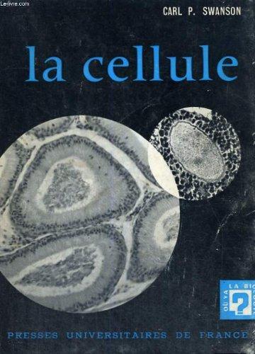 La cellule - traduit par mrs.willias et mme duval-destin - ou va la biologie? par C. P. SWANSON