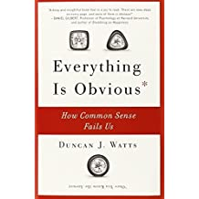 Everything Is Obvious: How Common Sense Fails Us by Duncan J. Watts (2012-06-26)