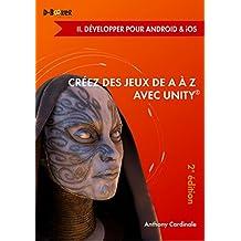 Créez des jeux de A à Z avec Unity - II. Développer pour Android & iOS (2e édition)