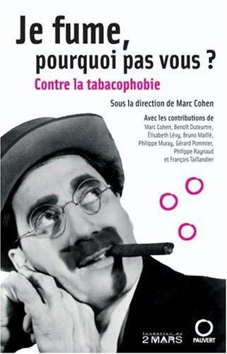 Je fume, pourquoi pas vous ? : Contre la tabacophobie par Marc Cohen