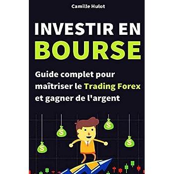 Investir en bourse : Guide complet pour maîtriser le Trading Forex et gagner de l'argent