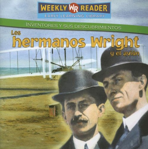 Los Hermanos Wright Y El Avion / The Wright Brothers and the Airplane (Inventores Y Sus Descubrimientos/Inventors and Their Discoveries) por Monica L. Rausch