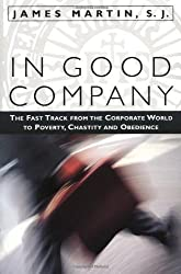 In Good Company: The Fast Track from the Corporate World to Poverty, Chastity and Obedience by James Martin S.J. (2000-09-01)