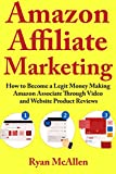 Amazon Affiliate Marketing: How to Become a Legit Money Making Amazon Associate Through Video and Website Product Reviews (English Edition)