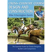 Cross-Country Course Design and Construction: The Essential Guide for Course Designers, Builders, and Competitors