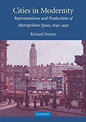 Cities in Modernity: Representations and Productions of Metropolitan Space, 1840-1930 (Cambridge Studies in Historical Geography)